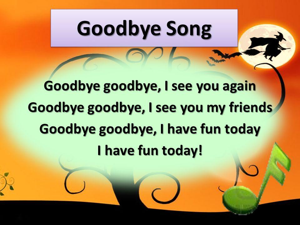 Goodbye Song Goodbye goodbye, I see you again