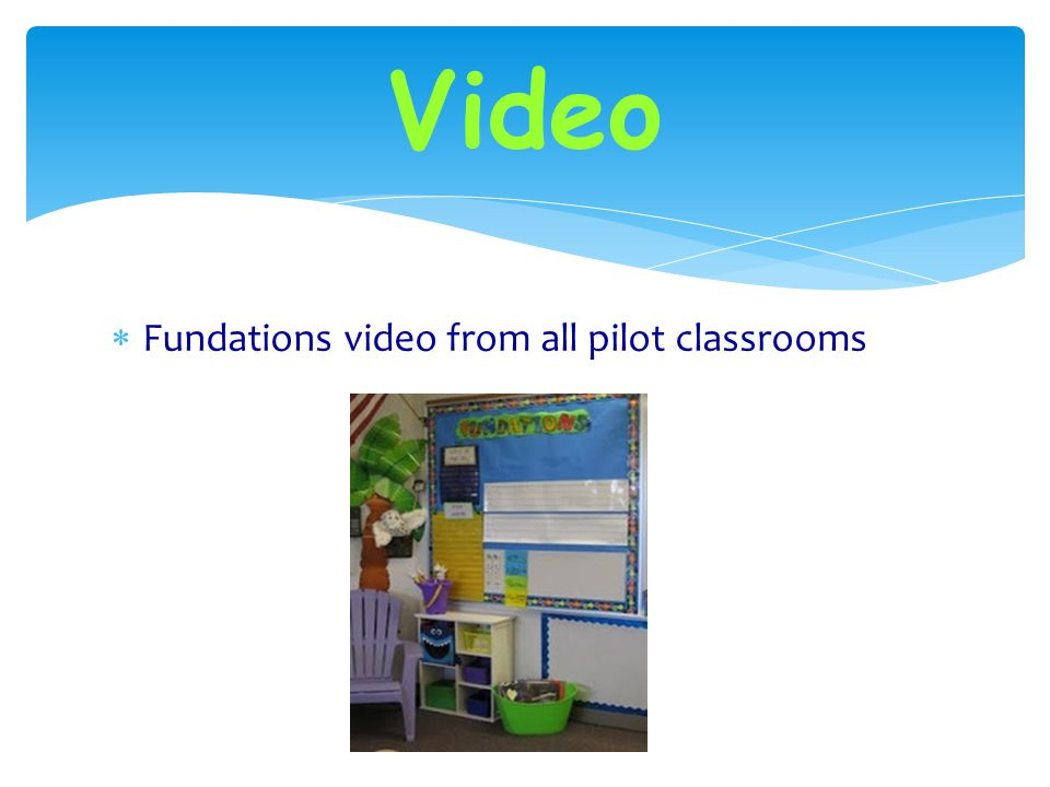 Video Fundations video from all pilot classrooms