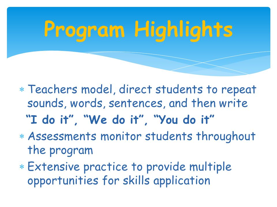 Program Highlights Teachers model, direct students to repeat sounds, words, sentences, and then write.