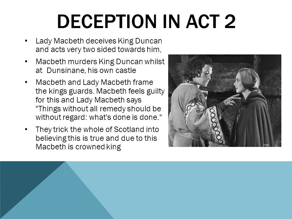 deception in act 2 Lady Macbeth deceives King Duncan and acts very two sided towards him,