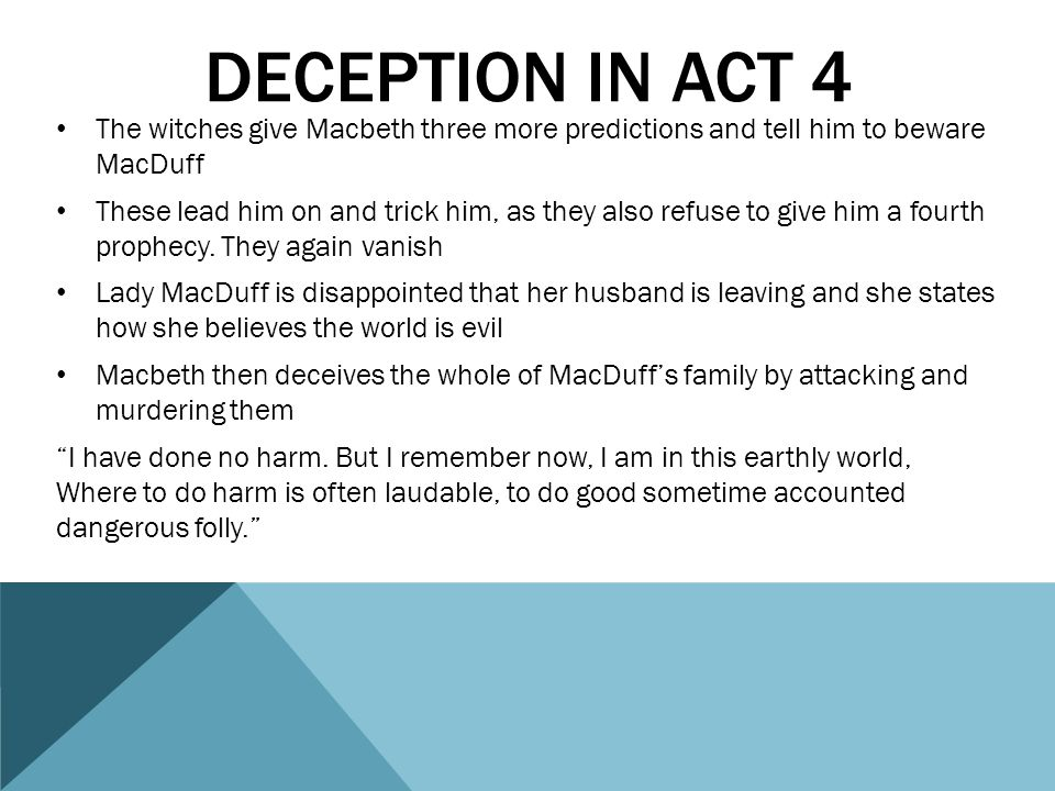 deception in act 4 The witches give Macbeth three more predictions and tell him to beware MacDuff.
