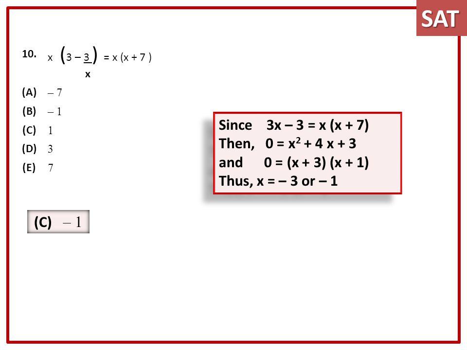 SAT Since 3x – 3 = x (x + 7) Then, 0 = x2 + 4 x + 3