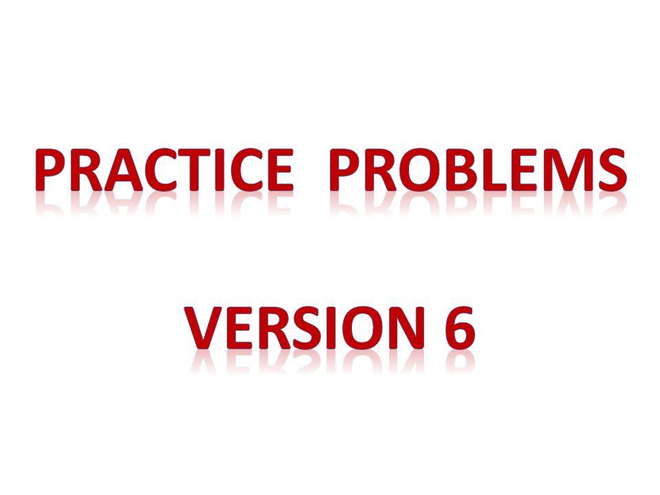 Practice problems Version 6