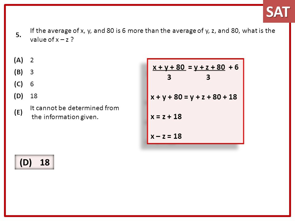 SAT 5. If the average of x, y, and 80 is 6 more than the average of y, z, and 80, what is the value of x – z