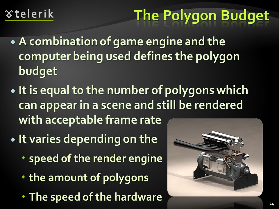 The Polygon Budget A combination of game engine and the computer being used defines the polygon budget.