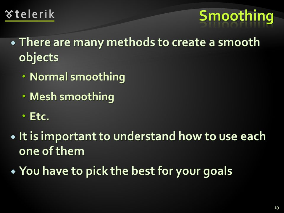 Smoothing There are many methods to create a smooth objects