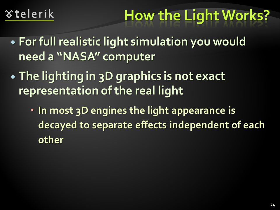 How the Light Works For full realistic light simulation you would need a NASA computer.