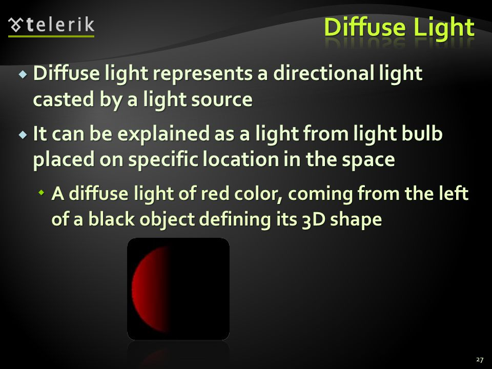 Diffuse Light Diffuse light represents a directional light casted by a light source.