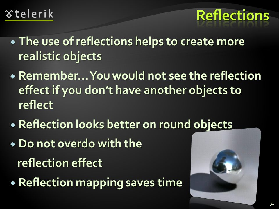 Reflections The use of reflections helps to create more realistic objects.