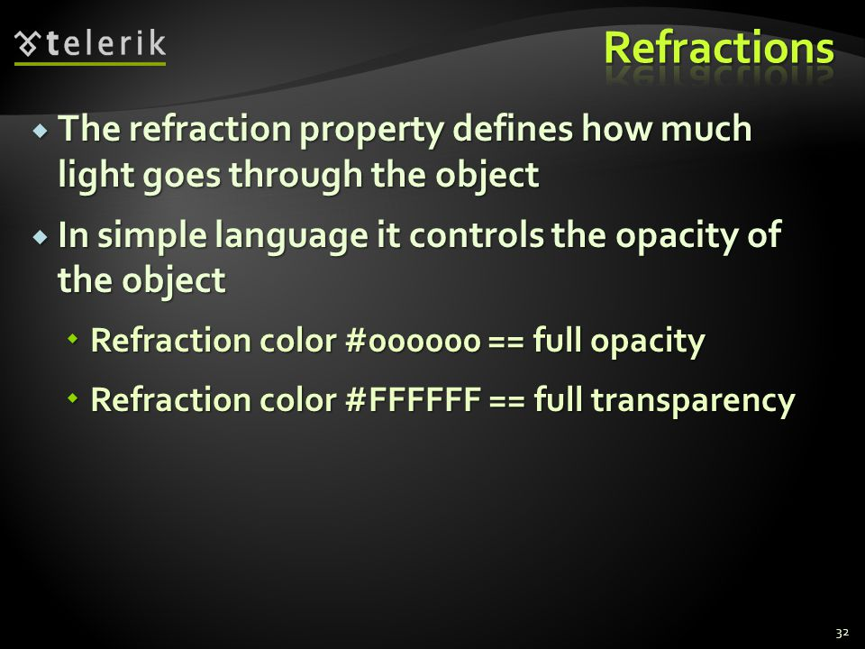 Refractions The refraction property defines how much light goes through the object. In simple language it controls the opacity of the object.