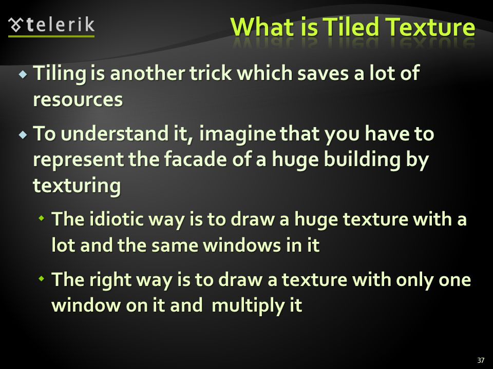 What is Tiled Texture Tiling is another trick which saves a lot of resources.