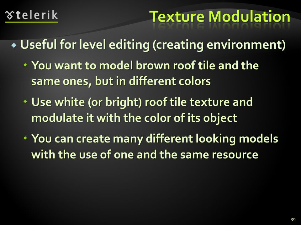 Texture Modulation Useful for level editing (creating environment)