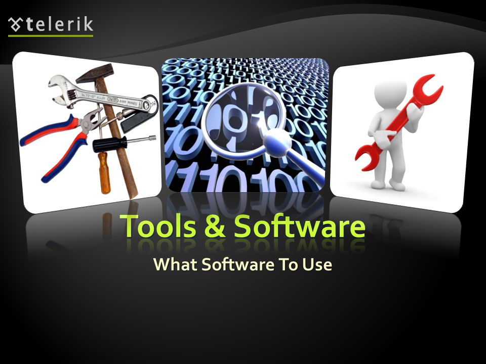Tools & Software What Software To Use
