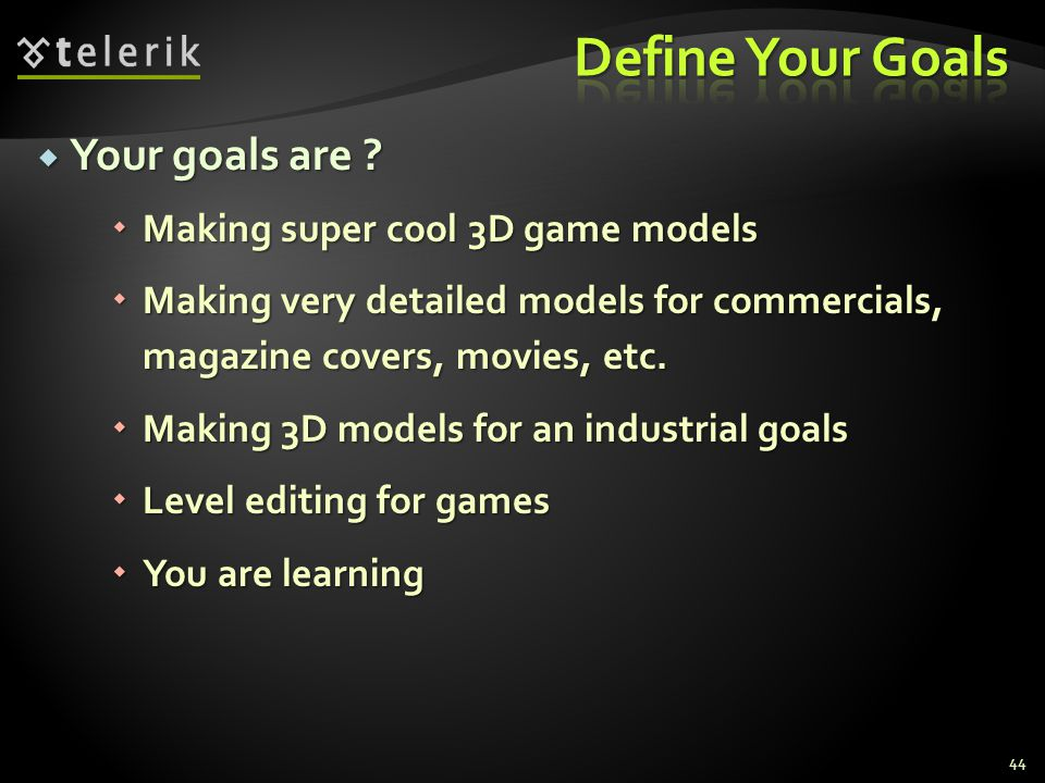 Define Your Goals Your goals are Making super cool 3D game models