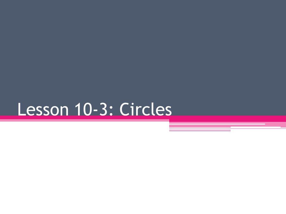 Lesson 10-3: Circles