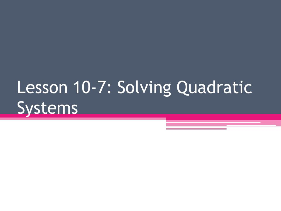 Lesson 10-7: Solving Quadratic Systems