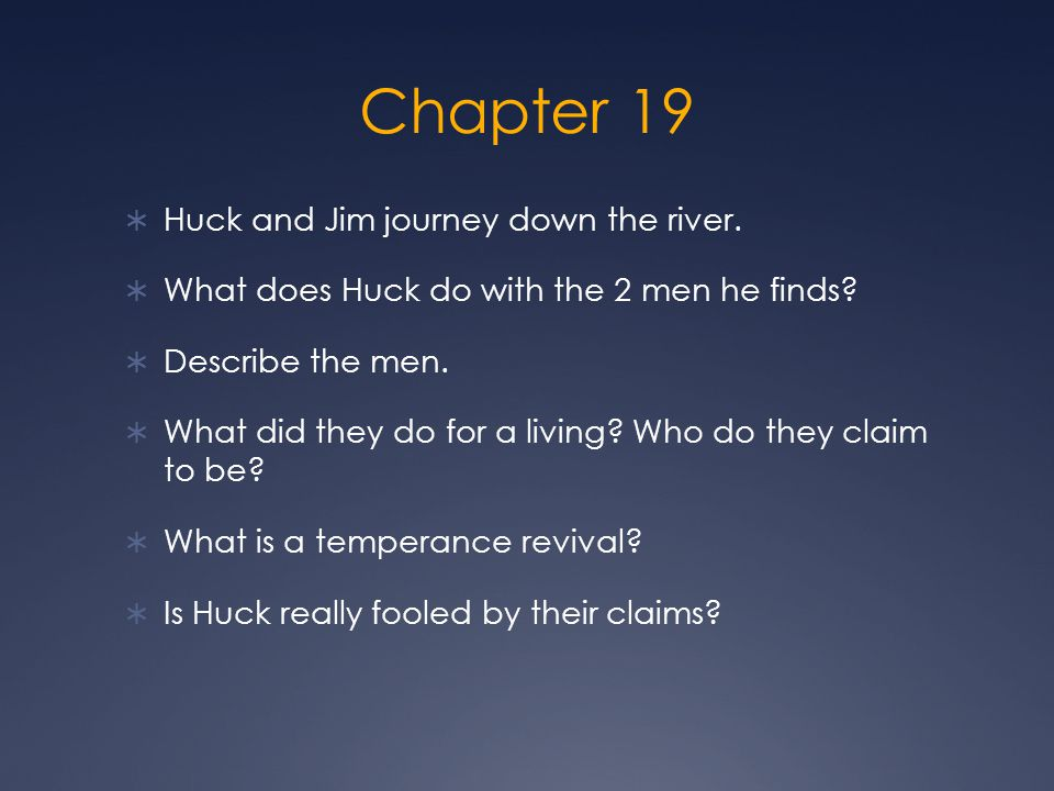 Chapter 19 Huck and Jim journey down the river.