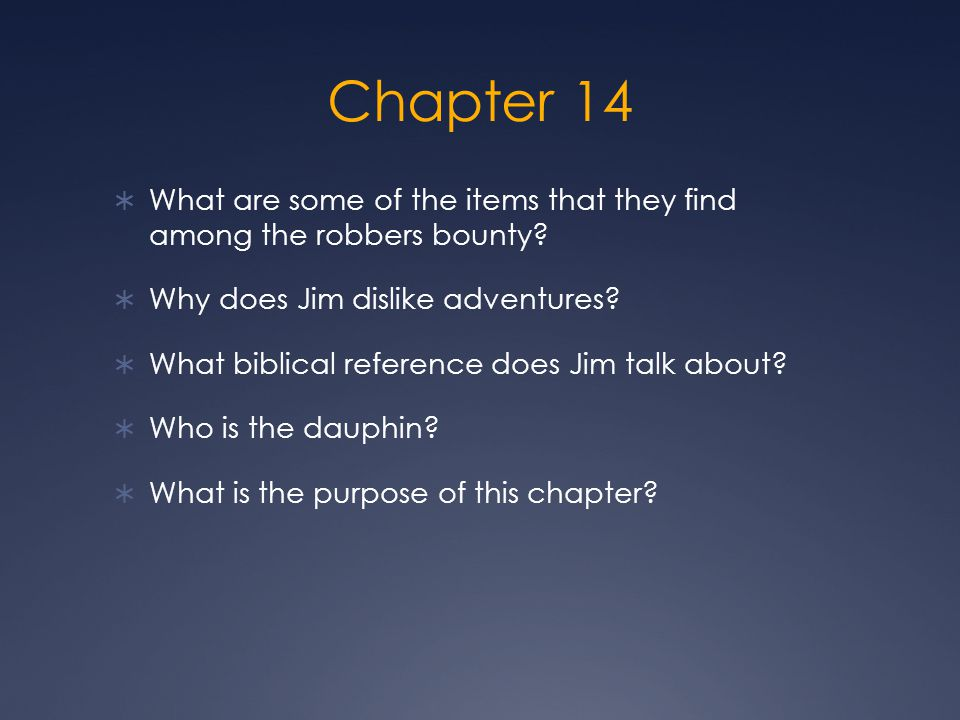 Chapter 14 What are some of the items that they find among the robbers bounty Why does Jim dislike adventures