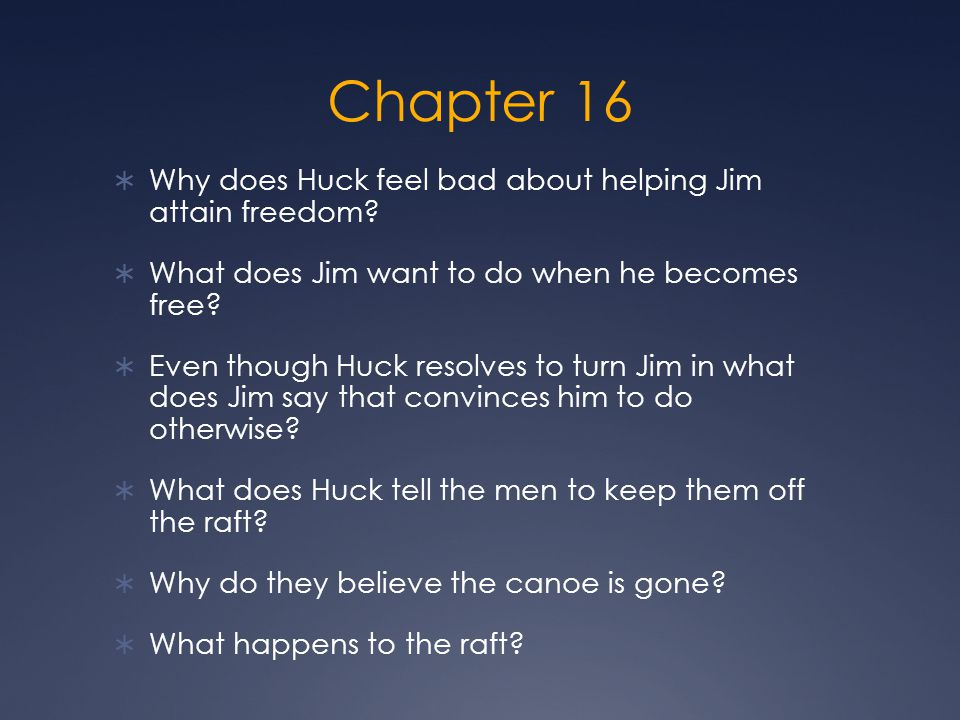 Chapter 16 Why does Huck feel bad about helping Jim attain freedom