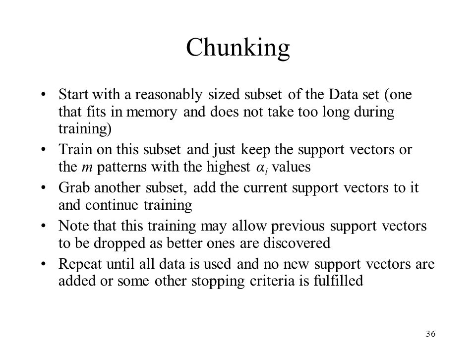 Large Training Sets Big problem since the Gram matrix (all (xi·xj) pairs) is O(n2) for n data patterns.