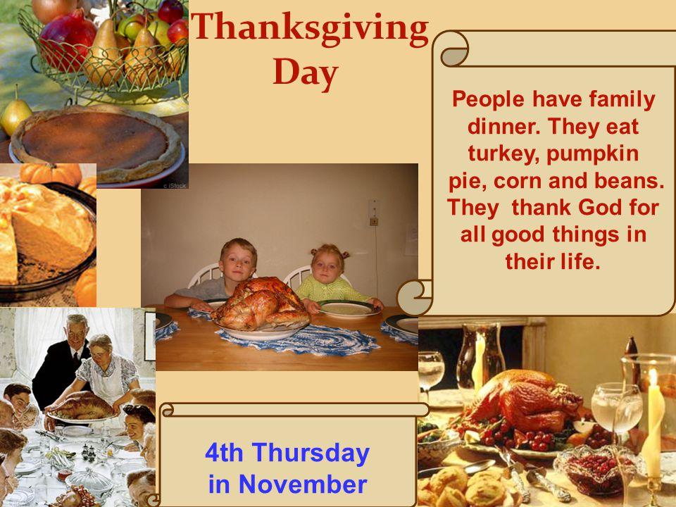 pie, corn and beans. They thank God for all good things in their life.