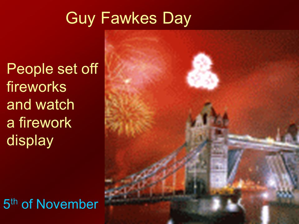 Guy Fawkes Day People set off fireworks and watch a firework display