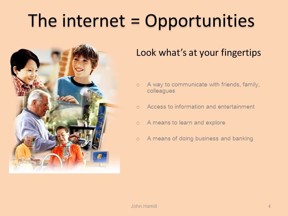 The internet = Opportunities