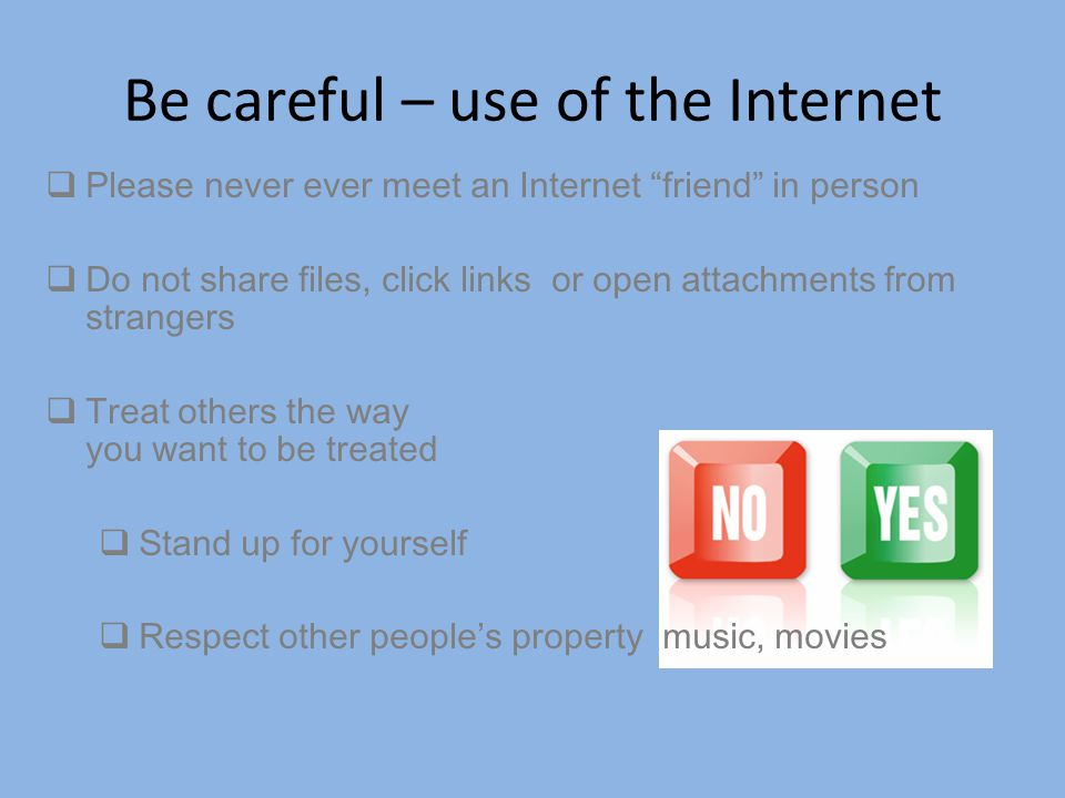 Be careful – use of the Internet