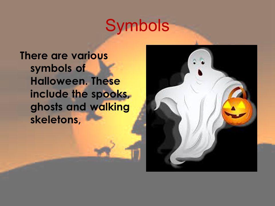 Symbols There are various symbols of Halloween.