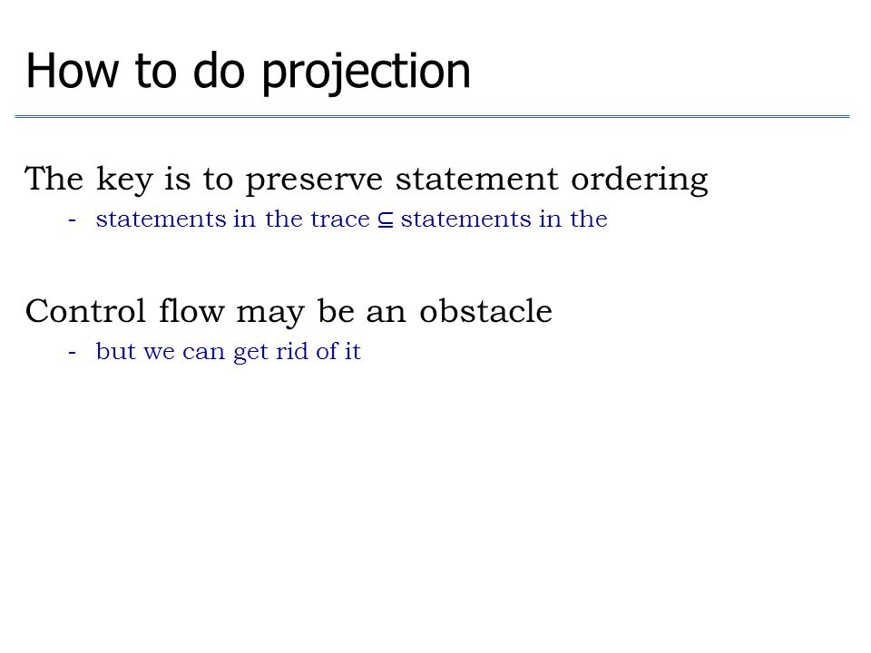 How to do projection The key is to preserve statement ordering