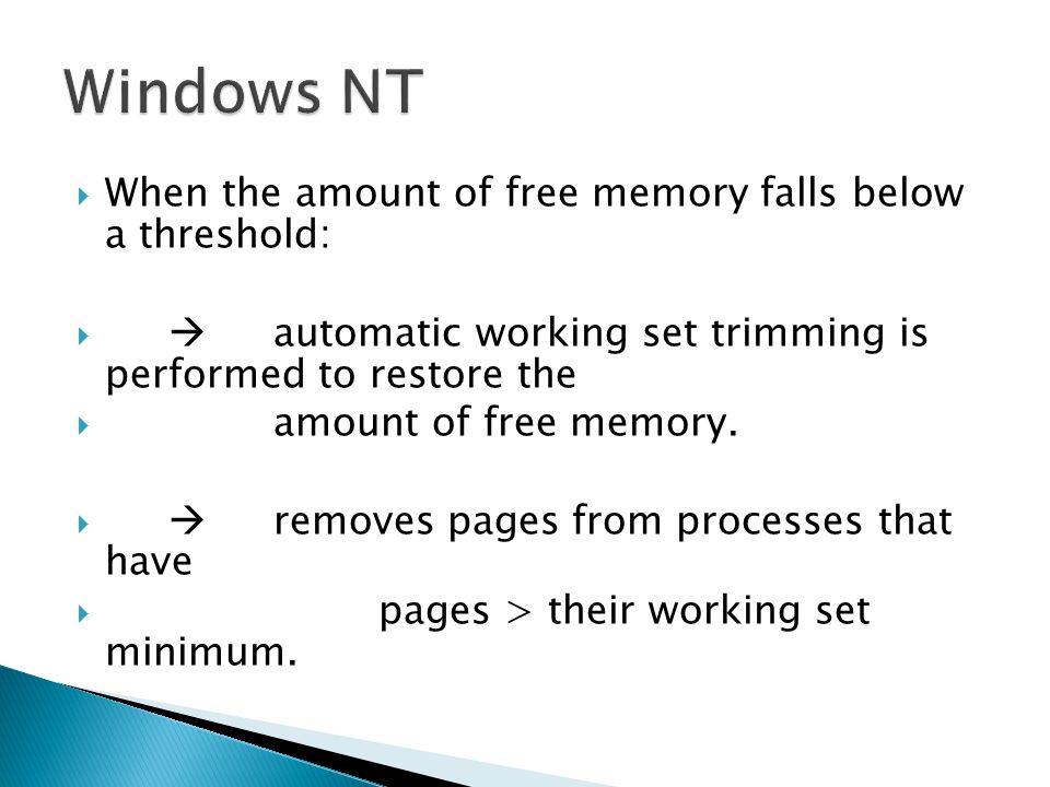 Windows NT When the amount of free memory falls below a threshold: