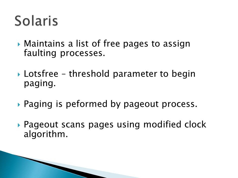 Solaris Maintains a list of free pages to assign faulting processes.