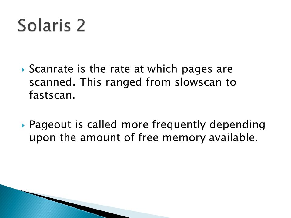 Solaris 2 Scanrate is the rate at which pages are scanned. This ranged from slowscan to fastscan.
