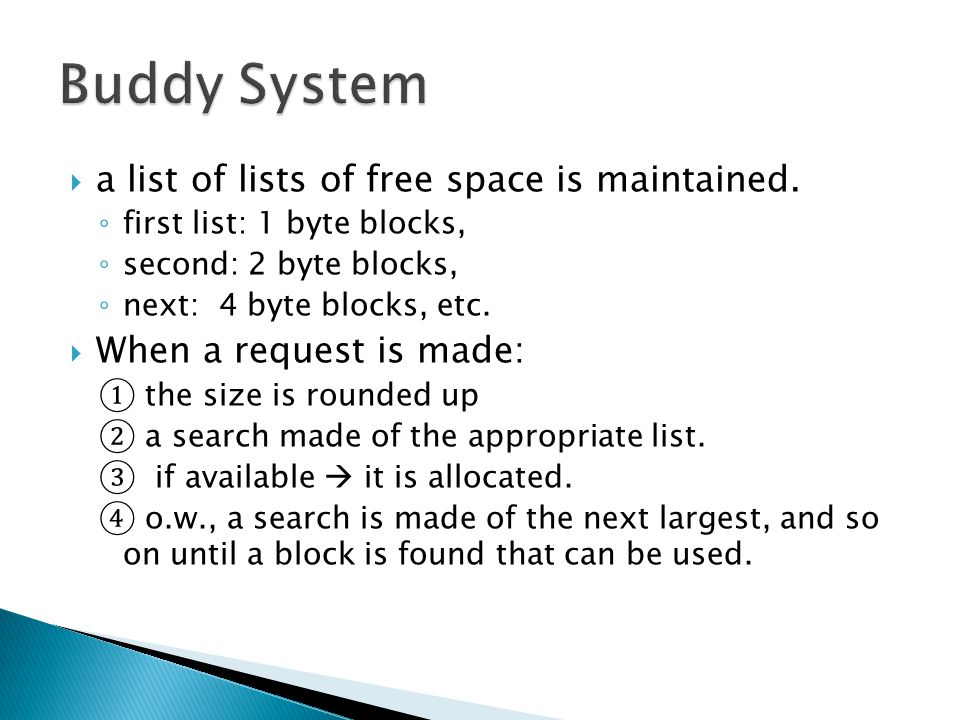 Buddy System a list of lists of free space is maintained.