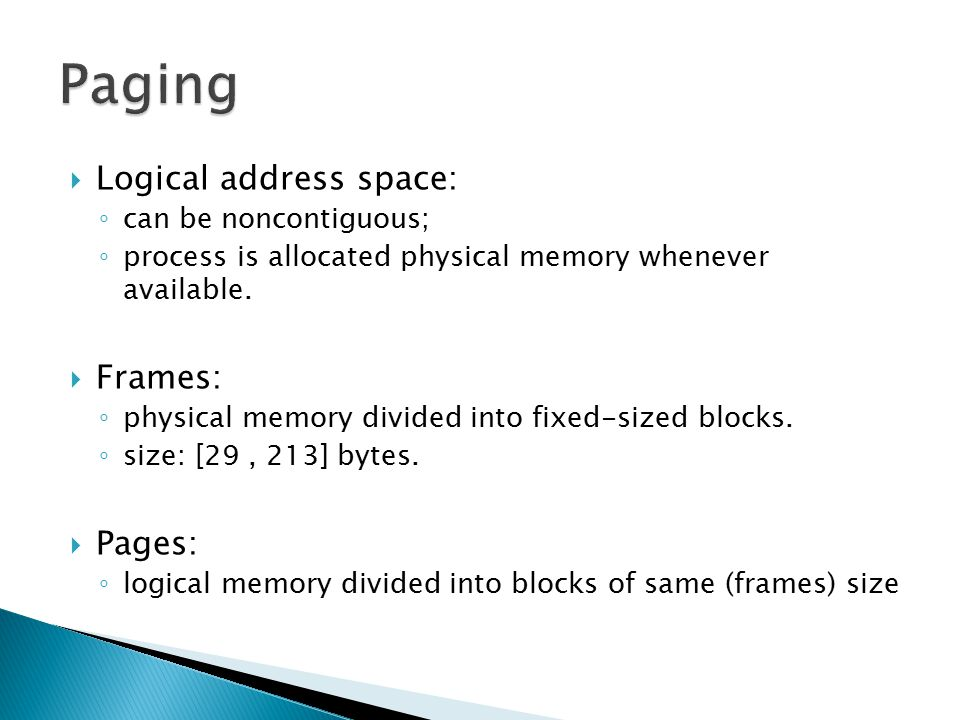 Paging Logical address space: Frames: Pages: can be noncontiguous;