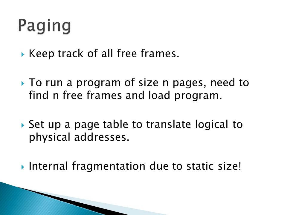 Paging Keep track of all free frames.