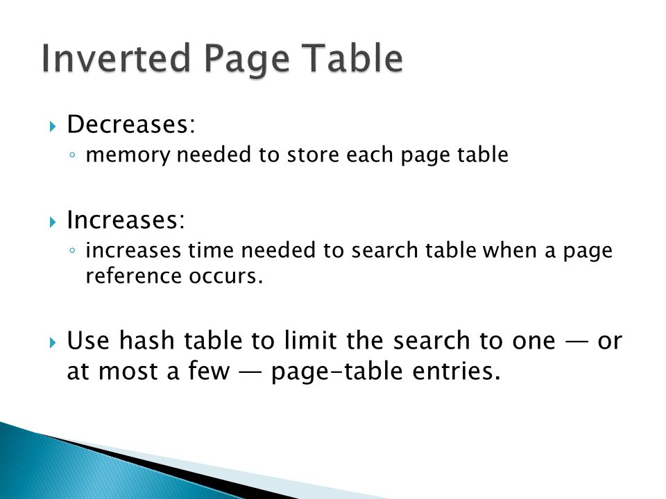 Inverted Page Table Decreases: Increases: