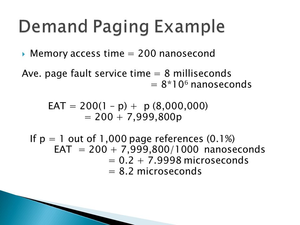 Demand Paging Example Memory access time = 200 nanosecond