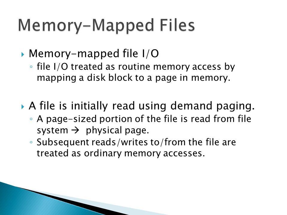 Memory-Mapped Files Memory-mapped file I/O