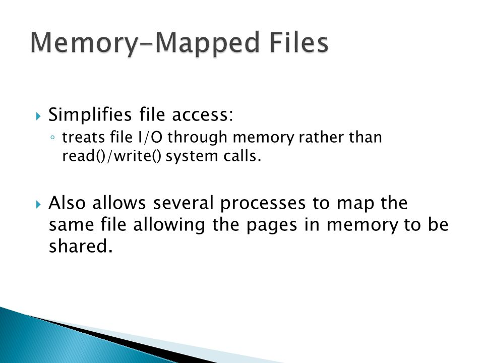 Memory-Mapped Files Simplifies file access: