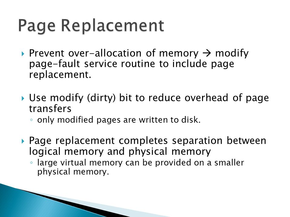 Page Replacement Prevent over-allocation of memory  modify page-fault service routine to include page replacement.