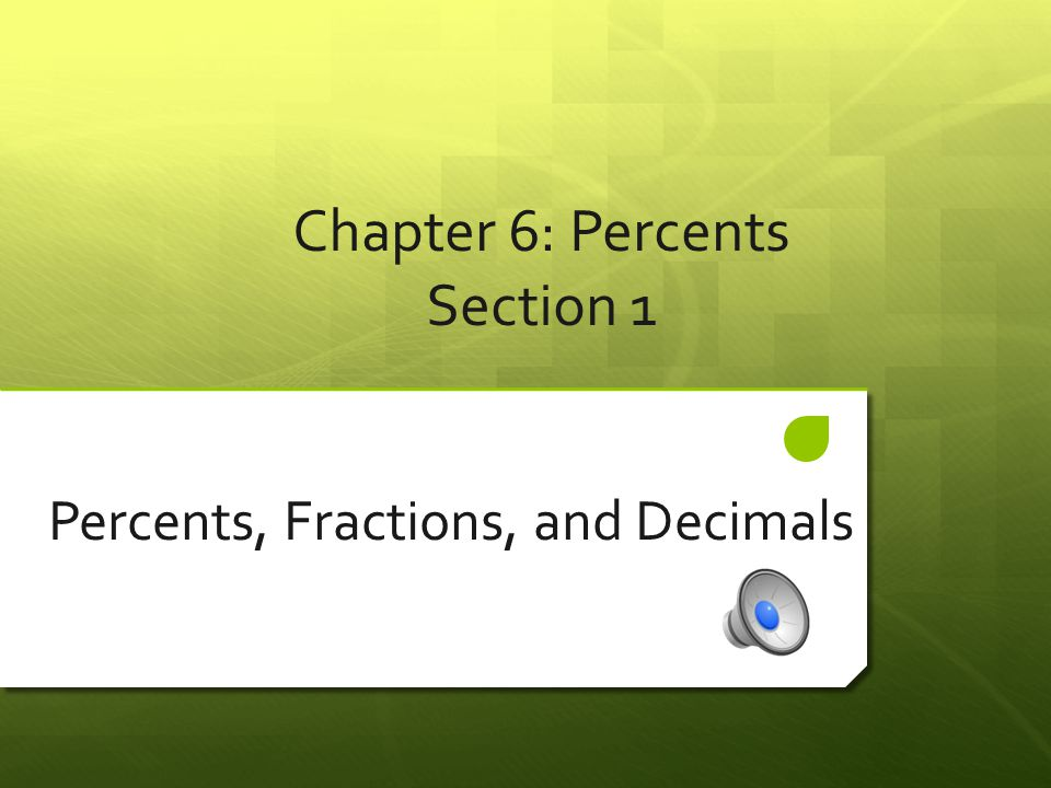 Chapter 6: Percents Section 1