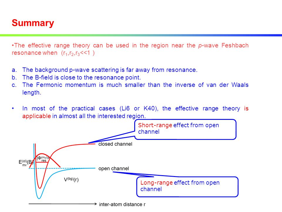 Summary The effective range theory can be used in the region near the p-wave Feshbach resonance when (r1,r2,r3<<1 )