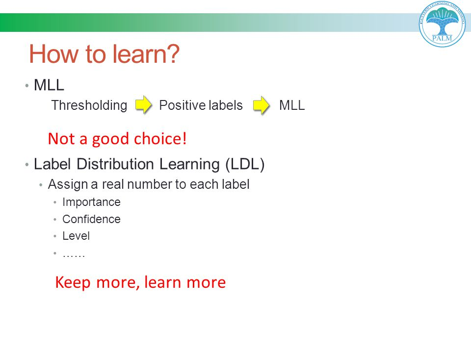How to learn Not a good choice! Keep more, learn more MLL