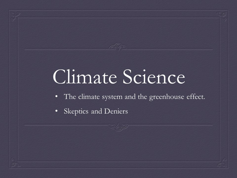 The climate system and the greenhouse effect. Skeptics and Deniers