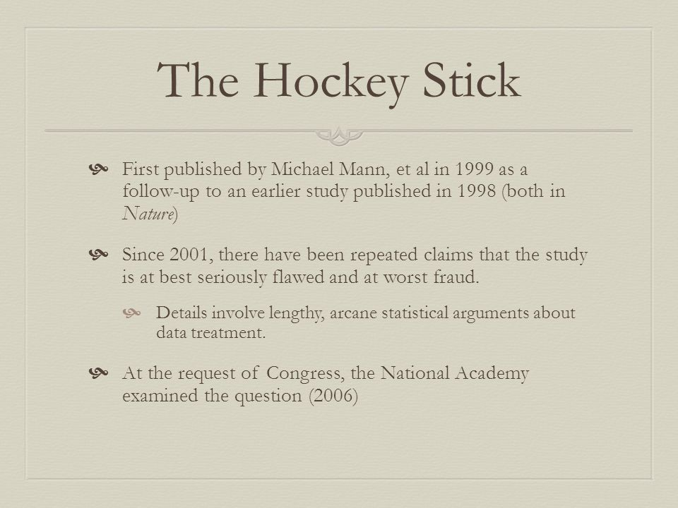 The Hockey Stick First published by Michael Mann, et al in 1999 as a follow-up to an earlier study published in 1998 (both in Nature)
