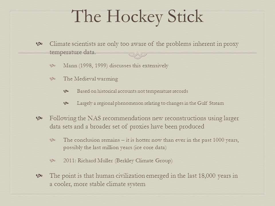 The Hockey Stick Climate scientists are only too aware of the problems inherent in proxy temperature data.