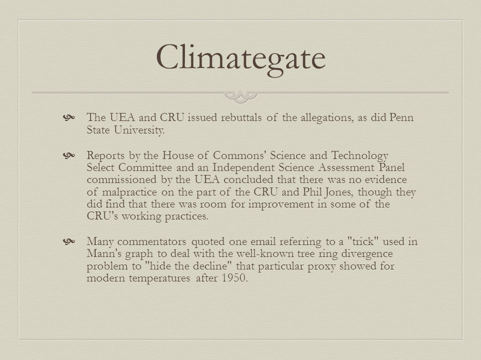 Climategate The UEA and CRU issued rebuttals of the allegations, as did Penn State University.