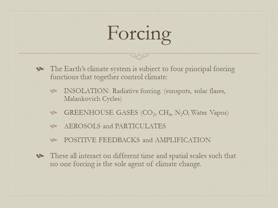 Forcing The Earth's climate system is subject to four principal forcing functions that together control climate: