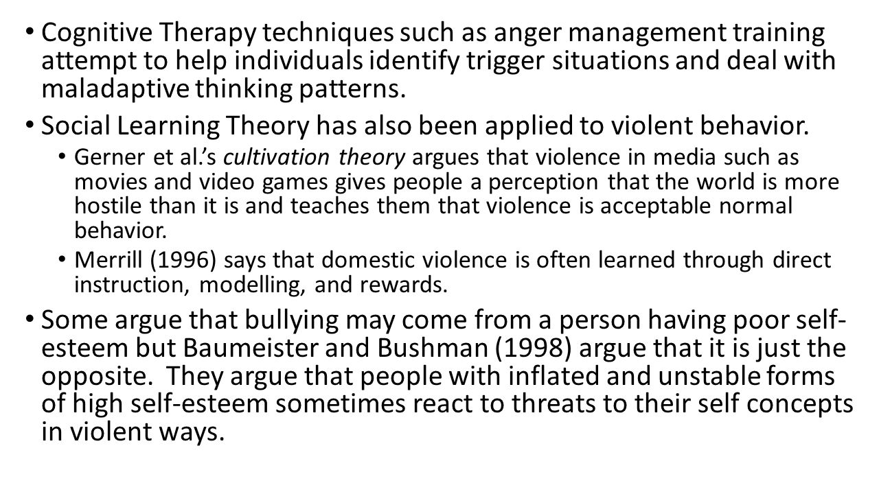 Social Learning Theory has also been applied to violent behavior.